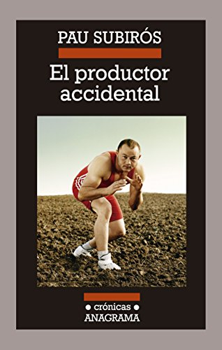 El Productor Accidental (Crónicas) por Pau Subirós Bosch