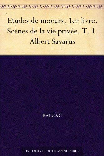 Couverture du livre Etudes de moeurs. 1er livre. Scènes de la vie privée. T. 1. Albert Savarus