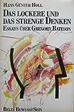 Das lockere und das strenge Denken: Essays über Gregory Bateson - Hans G Holl