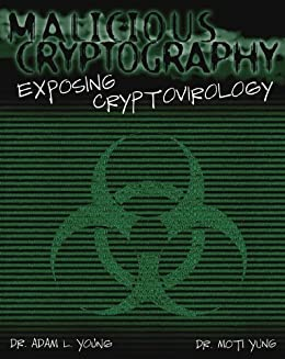 Malicious Cryptography: Exposing Cryptovirology von [Young, Adam, Yung, Moti]
