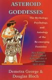 Asteroid Goddesses: The Mythology, Psychology, and Astrology of the Re-Emerging Feminine