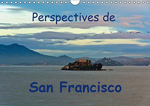 Perspectives de San Francisco (Calendrier mural 2019 DIN A4 horizontal): Une ville où l'on se sent chez soi (Calendrier mensuel, 14 Pages ) (Calvendo Places)