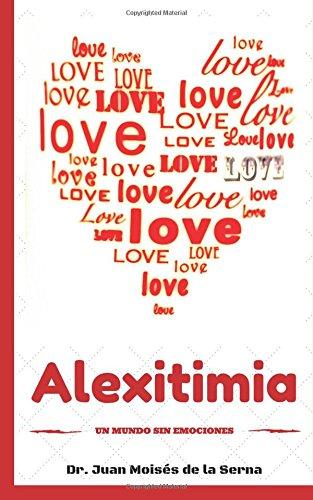 Alexitimia. Un mundo sin emociones por Juan Moisés De La Serna