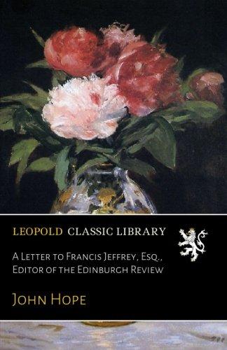 A Letter to Francis Jeffrey, Esq., Editor of the Edinburgh Review por John Hope