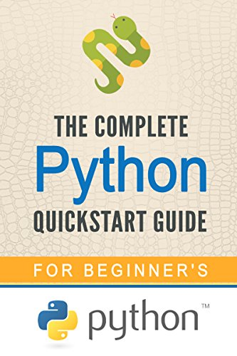 Python: The Complete Python Quickstart Guide (For Beginner's) (Python, Python Programming, Python for Dummies, Python for Beginners) (English Edition)