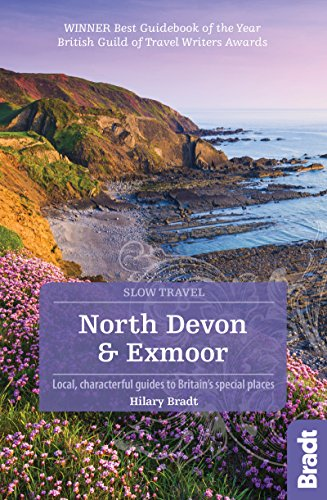 North Devon & Exmoor (Slow Travel): Local, characterful guides to Britain's Special Places (Bradt Travel Guides (Slow Travel series))