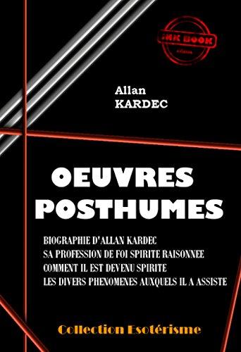 OEuvres Posthumes: édition intégrale (Littérature ésotérique)