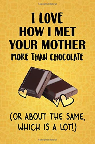 I Love How I Met Your Mother More Than Chocolate (Or About The Same, Which Is A Lot!): How I Met Your Mother Designer Notebook