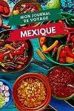 Mon Journal de Voyage MEXIQUE: Carnet de voyage créatif, Préparation de votre itinéraire de voyage et budget. Ecrivez, Dessinez ou Collez tous vos souvenirs et aventures de voyage au Mexique
