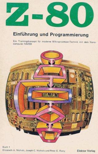 Z-80 Buch 1 - Einführung und Programmierung. Ein Trainingskonzept für moderne Mikroprozessor-Technik mit dem Nanocomputer NBZ80