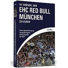 111 Gründe, den EHC Red Bull München zu lieben: Eine Liebeserklärung an den großartigsten Eishockeyclub der Welt