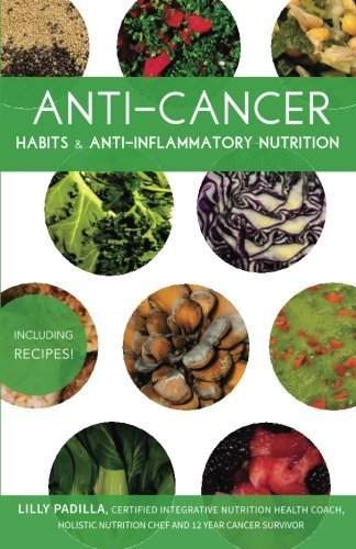 Anti-Cancer Habits & Anti-Inflammatory Nutrition by Lilly Padilla (2015-06-13)