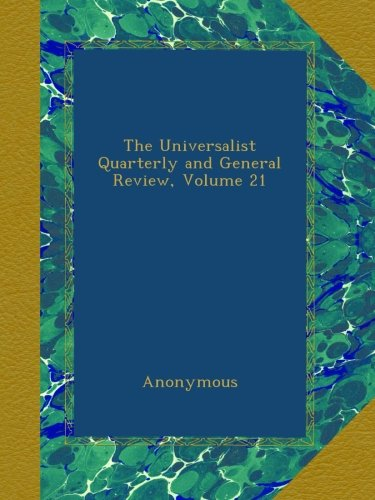 The Universalist Quarterly and General Review, Volume 21