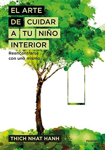 El arte de cuidar a tu niño interior: Reencontrarse con uno mismo por Thich Nhat Hanh