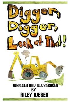 Digger, Digger, Look at That! by [Weber, Riley]