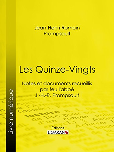 Les Quinze-Vingts: Notes et documents recueillis par feu l'abbé J.-H.-R. Prompsault