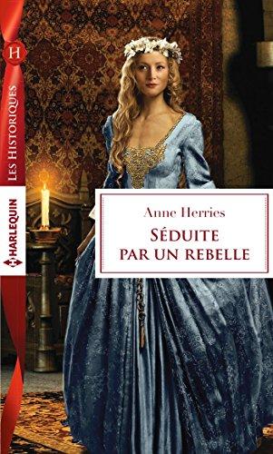 Séduite par un rebelle (Les Historiques) par [Herries, Anne]