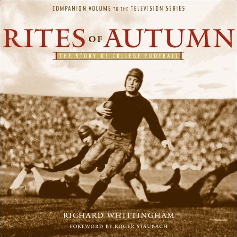 Rites of Autumn: The Story of College Football by Richard Whittingham (2001-09-25)