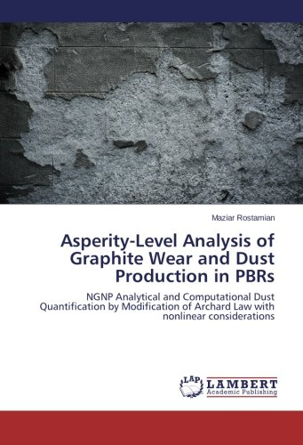Asperity-Level Analysis of Graphite Wear and Dust Production in PBRs: NGNP Analytical and Computational Dust Quantification by Modification of Archard Law with nonlinear considerations -