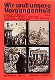 Wir und unsere Vergangenheit 5: Vom Kaiserreich bis zum Höhepunkt des Kalten Krieges