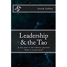 Leadership & the Tao: A new look at the timeless question What is Leadership?