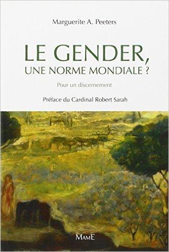 Le Gender, une norme mondiale ? : Pour un discernement de Marguerite Peeters A.,Robert Sarah (Prface) ( 14 mars 2013 )