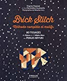 Brick stitch : méthode complète et motifs: 80 tissages de bijoux et d'objets déco en perles miyuki (Qu'est-ce que tu fais de beau ?)...