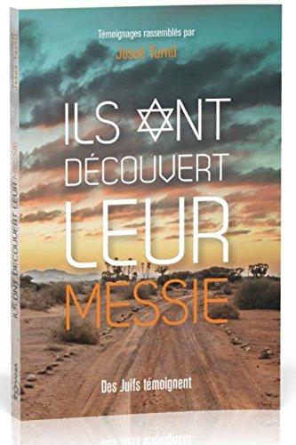 Ils ont découvert leur Messie : Des Juifs témoignent par Josué Turnil