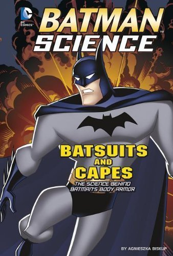 Batsuits and Capes: The Science Behind Batman's Body Armor (Batman Science) by Biskup, Agnieszka (2014) Paperback