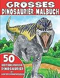 DAS GROSSE DINOSAURIER-MALBUCH: Dinosauriermalbuch für Kinder mit Hintergrundwissen - King Coloring