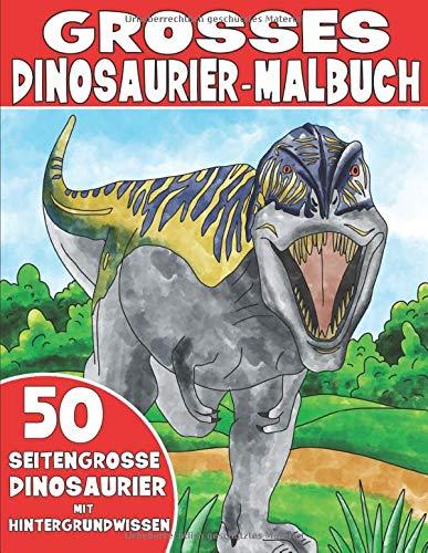 DAS GROSSE DINOSAURIER-MALBUCH: Dinosauriermalbuch für Kinder mit Hintergrundwissen