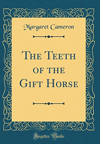 The Teeth of the Gift Horse (Classic Reprint)