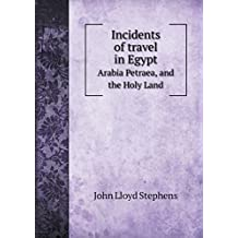 Incidents of Travel in Egypt Arabia Petraea, and the Holy Land