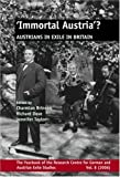 Immortal Austria?: Austrians in Exile in Britain (Yearbook of the Research Centre for German & Austrian Exile Studies): Austrians in Exile in Britain ... German and Austrian Exile Studies, Band 8)