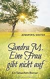 Sandra M. Eine Frau gibt nicht auf: Ein Tatsachen-Roman