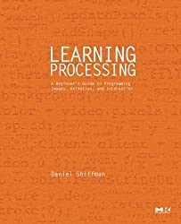 Learning Processing: A Beginner's Guide to Programming Images, Animation, and Interaction (Morgan Kaufmann Series in Computer Graphics) by Daniel Shiffman (2008-09-02)