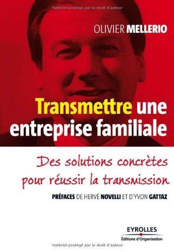 Transmettre une entreprise familiale: Des solutions concrètes pour réussir la transmission.