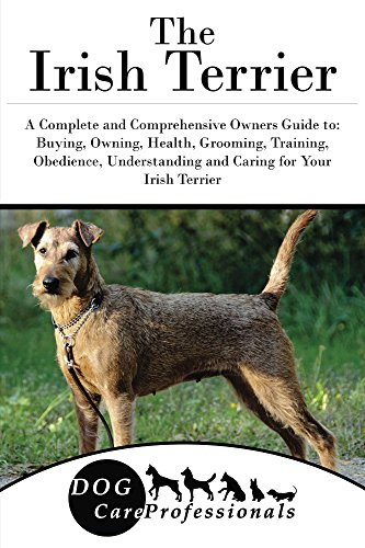 The Irish Terrier A Complete And Comprehensive Owners Guide To