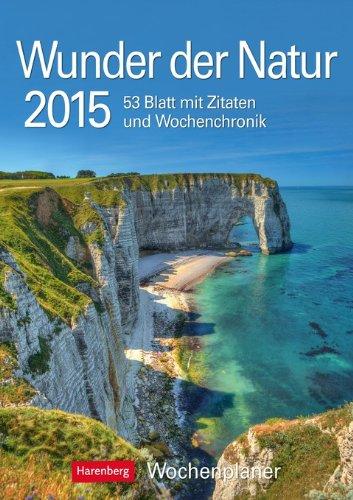 Wunder der Natur Wochenplaner 2015: Wochenplaner, 53 Blatt mit Zitaten und Wochenchronik hier kaufen