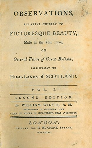 Observations, relative chiefly to picturesque beauty, made in the year 1776, on several parts of Great Britain; particularly the High-Lands of Scotland. Second edition.