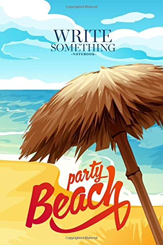 Notebook - Write something: Beach party and summer time notebook, Daily  Journal, Composition Book Journal, College Ruled Paper, 6 x 9 inches