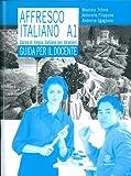 Affresco italiano A1. Corso di lingua italiana per stranieri. Guida per l'insegnante