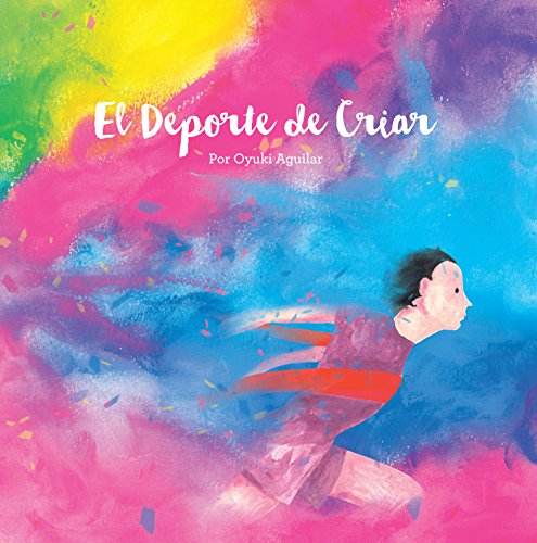 El Deporte De Criar: Un Librito Lindo De Arte Y Reflexiones por Oyuki Aguilar