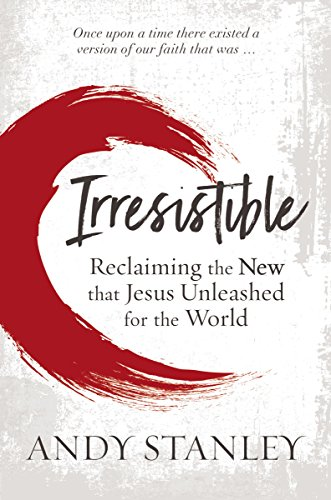 Irresistible: Reclaiming the New that Jesus Unleashed for the World (English Edition)