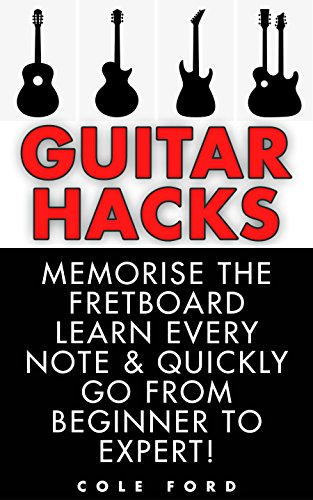 Guitar Hacks: Memorize the Fretboard, Learn Every Note & Quickly Go From Beginner to Expert! (Guitar, Guitar Lessons, Bass Guitar, Fretboard, Ukulele, Guitar Scales, Songwriting, Electric Guitar) por Cole Ford