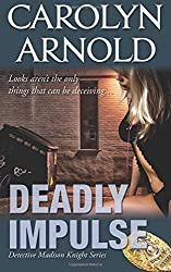 Deadly Impulse: Volume 6 (Detective Madison Knight Series) by Carolyn Arnold (2015-10-27)