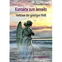 Kontakte zum Jenseits - Vertraue der geistigen Welt - Jenseitsansichten 2