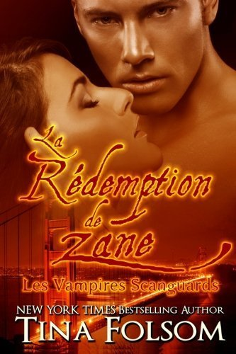 La Rédemption de Zane (Les Vampires Scanguards - Tome 5) (French Edition) by Tina Folsom (2013-11-28)