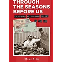 Through The Seasons Before Us: Following Nottingham Forest in the 80s First Paperback Edit edition by King, Steve (2013) Paperback