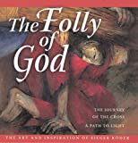 The Folly of God: The Journey of the Cross, a Path to Light (Art and Inspiration of Sieger Koder)